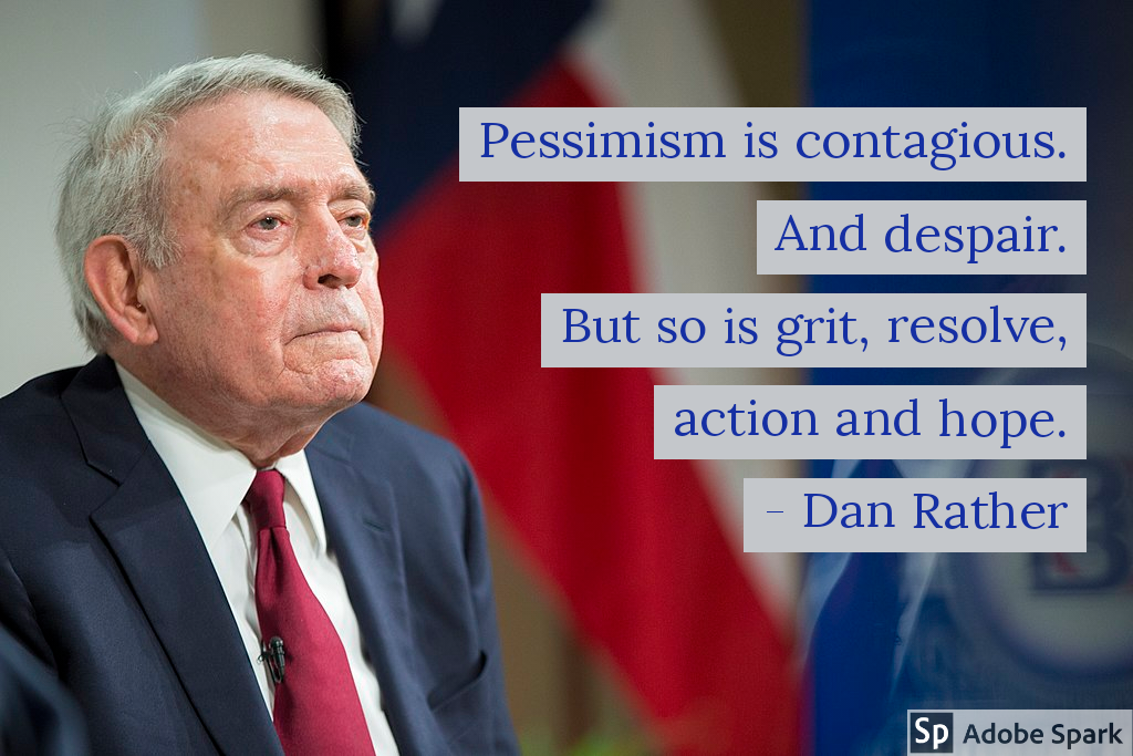 """Photo of Dan Rather with quote: """"Pessimism is contagious. And despair. But so is grit, resolve, action and hope. - Dan Rather"""""""