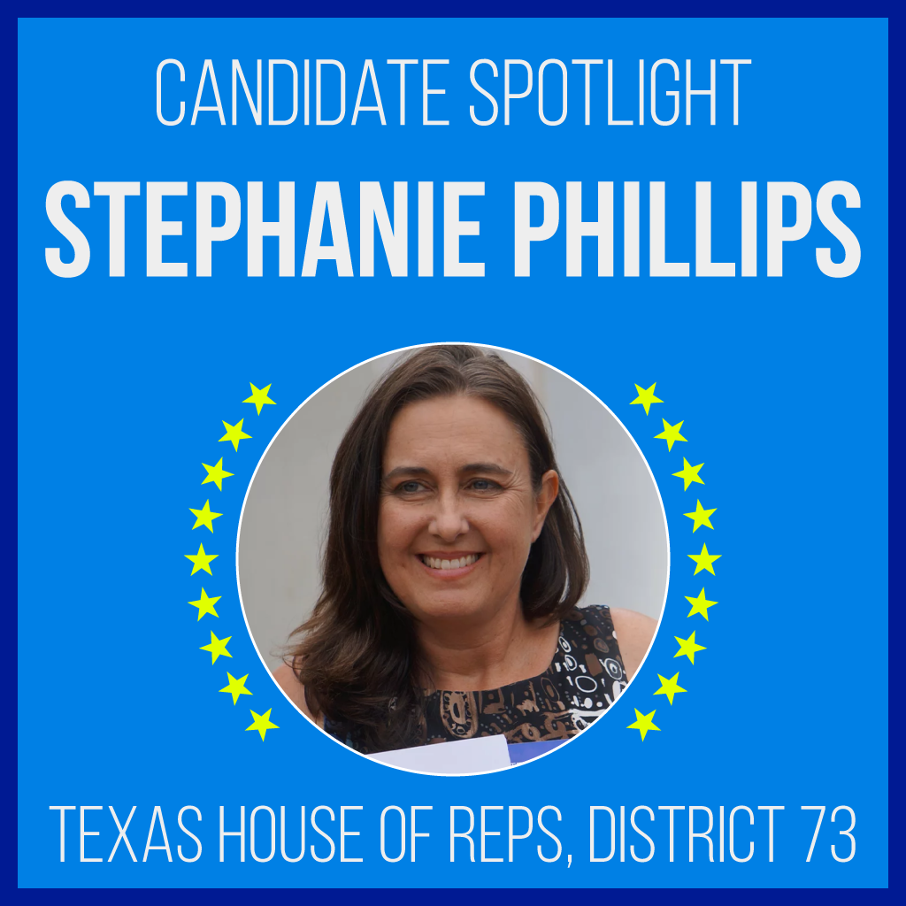 Candidate Spotlight: Stephanie Phillips, Texas House of Reps, District 73